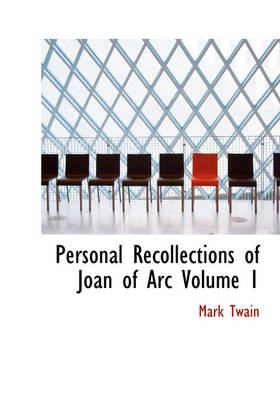 Personal Recollections of Joan of Arc Volume 1