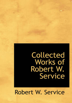 Collected Works of Robert W. Service