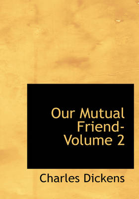 Our Mutual Friend- Volume 2