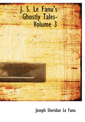 J. S. Le Fanu's Ghostly Tales- Volume 3