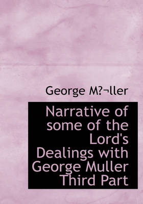 Narrative of Some of the Lord's Dealings with George Muller Third Part