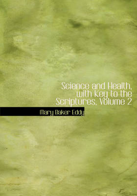 Science and Health, with Key to the Scriptures, Volume 2