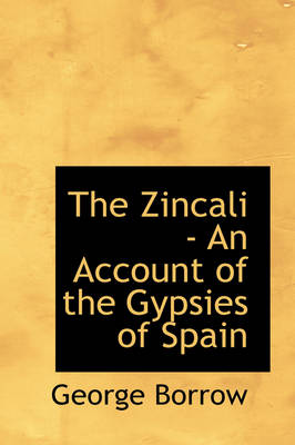 The Zincali - An Account of the Gypsies of Spain