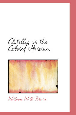 Clotelle; Or the Colored Heroine.