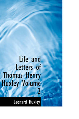 Life and Letters of Thomas Henry Huxley Volume 2
