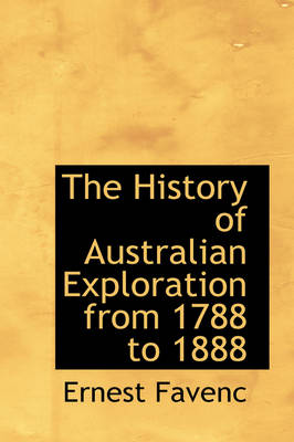 The History of Australian Exploration from 1788 to 1888