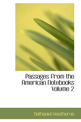 Passages from the American Notebooks Volume 2