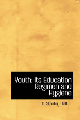 Youth: Its Education Regimen and Hygiene