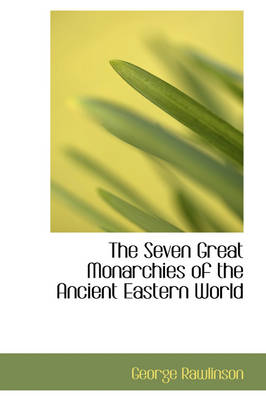 The Seven Great Monarchies of the Ancient Eastern World