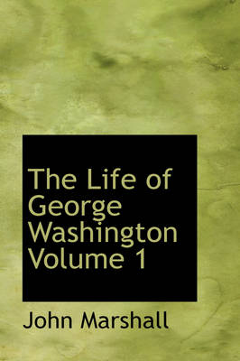The Life of George Washington Volume 1