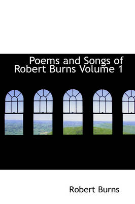 Poems and Songs of Robert Burns Volume 1