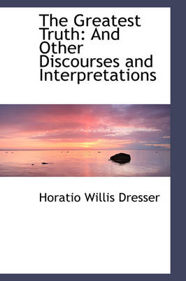 The Greatest Truth: And Other Discourses and Interpretations
