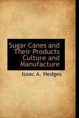 Sugar Canes and Their Products: Culture and Manufacture