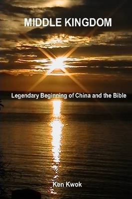 Middle Kingdom - Legendary Beginning of China and the Bible