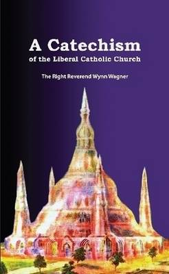A Catechism of the Liberal Catholic Church