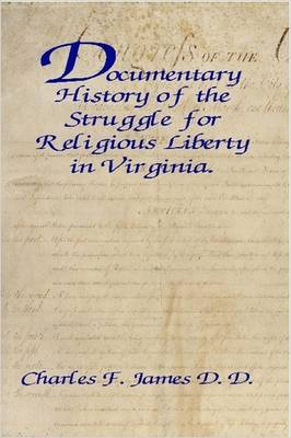 Documentary History of the Struggle for Religious Liberty in Virginia.