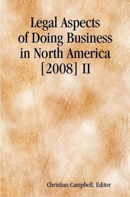 Legal Aspects of Doing Business in North America [2008] II