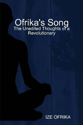 Ofrika's Song: The Unedited Thoughts of a Revolutionary