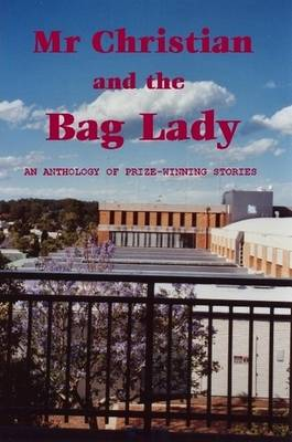 Mr Christian and the Bag Lady: An Anthology of Prize-Winning Stories