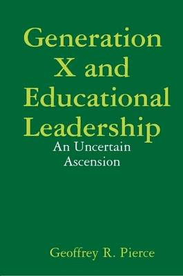 Generation X and Educational Leadership: An Uncertain Ascension