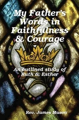 My Father's Words in Faithfulness & Courage