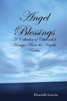 Angel Blessings - A Collection of Channeled Messages From the Angelic Realm
