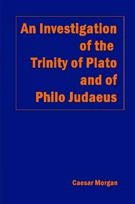 An Investigation of the Trinity of Plato and of Philo Judaeus