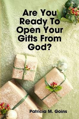 Are You Ready To Open Your Gifts From God?