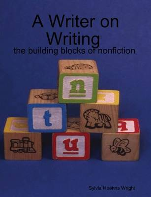 A Writer on Writing - The Building Blocks of Nonfiction