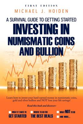 A Guide to Getting Started Investing in Numismatic Coins and Bullion