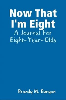 Now That I'm Eight: A Journal For Eight-Year-Olds