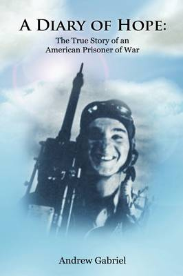 A Diary of Hope: The True Story of an American Prisoner of War