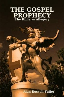 THE GOSPEL PROPHECY: The Bible as Allegory