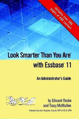Look Smarter Than You Are with Essbase 11: An Administrator's Guide