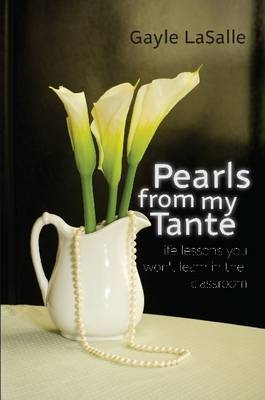 Pearls From My Tante - Life Lessons You Won't Learn in the Classrooms