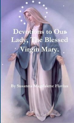 Devotions to Our Lady, The Blessed Virgin Mary.