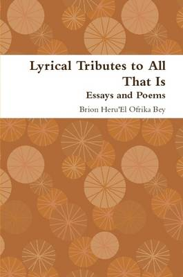 Lyrical Tributes to All That Is Essays and Poems