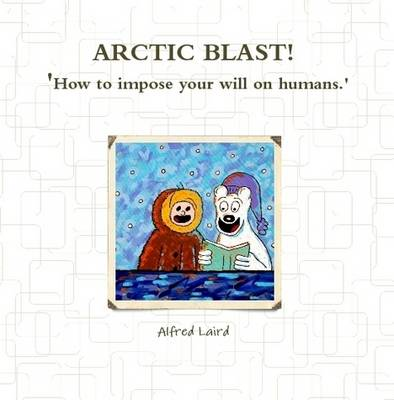 Arctic Blast - How to Impose Your Will on Humans.
