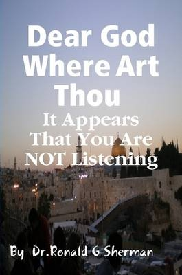 Dear God Where Art Thou it Appears That You are Not Listening