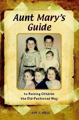 Aunt Mary's Guide to Raising Children the Old-Fashioned Way