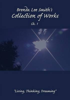 """Brenda Lee Smith's Collection of Works Ch. 1 """"Living, Thinking, Dreaming"""""""