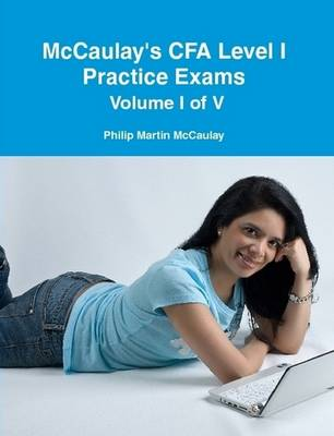 McCaulay's CFA Level I Practice Exams Volume I of V