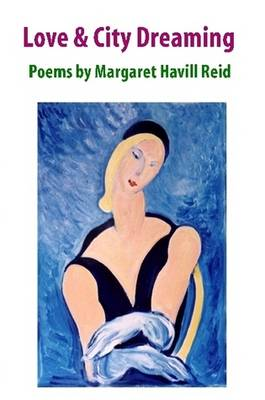 Love & City Dreaming Poems by Margaret Havill Reid