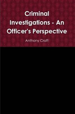 Criminal Investigations - An Officer's Perspective