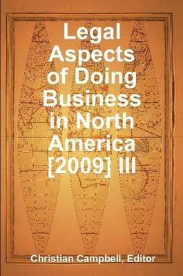 Legal Aspects of Doing Business in North America [2009] III