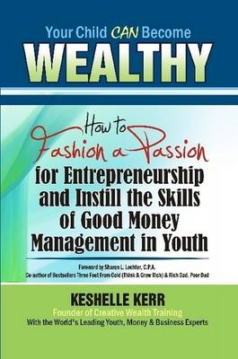 Your Child Can Be Wealthy: How to Fashion a Passion for Entreprenuership & Instill the Skills of Good Money Management in Youth
