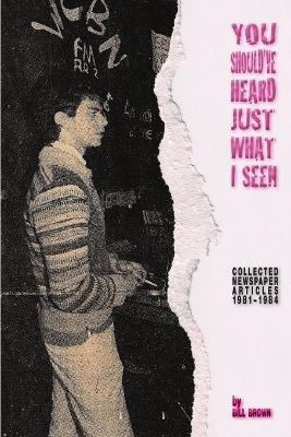 You Should've Heard Just What I Seen: Collected Newspaper Articles, 1981-1984