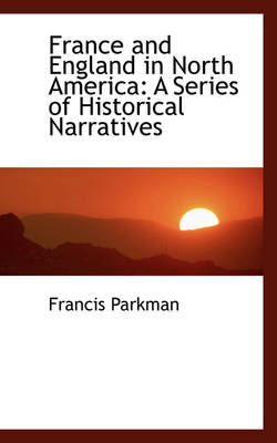 France and England in North America: A Series of Historical Narratives