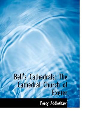 Bell's Cathedrals: The Cathedral Church of Exeter