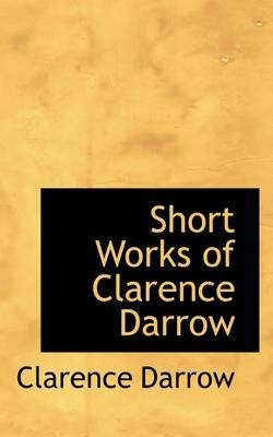 Short Works of Clarence Darrow